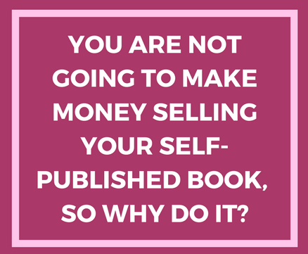 You're Not Going to Make Money Selling Your Self-Published Book