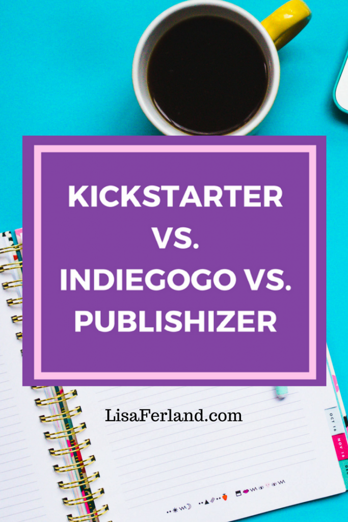 Kickstarter vs. IndieGoGo vs. Publishizer | Lisaferland.com
