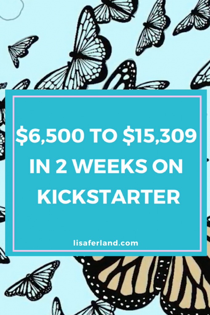 From $6500 to over $15k on Kickstarter | lisaferland.com